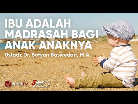 Konsep Pendidikan Islam: Ibu Adalah Madrasah Bagi Anak Anaknya - Ustadz Dr. Sofyan BAswedan, Lc.M.A.