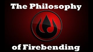 The Philosophy of Firebending in Avatar: The Last Airbender