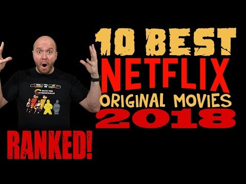 TOP 10 Best Netflix Original Movies of 2018 - Ranked!