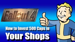 Fallout 4 - How to invest 500 caps in your Shops / Stores