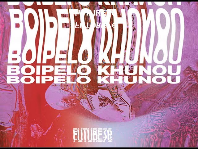FUTURE 76 - BOIPELO KHUNOU