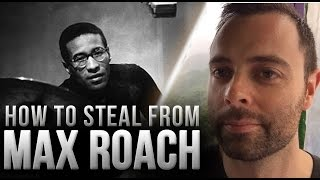 How to Steal From Max Roach