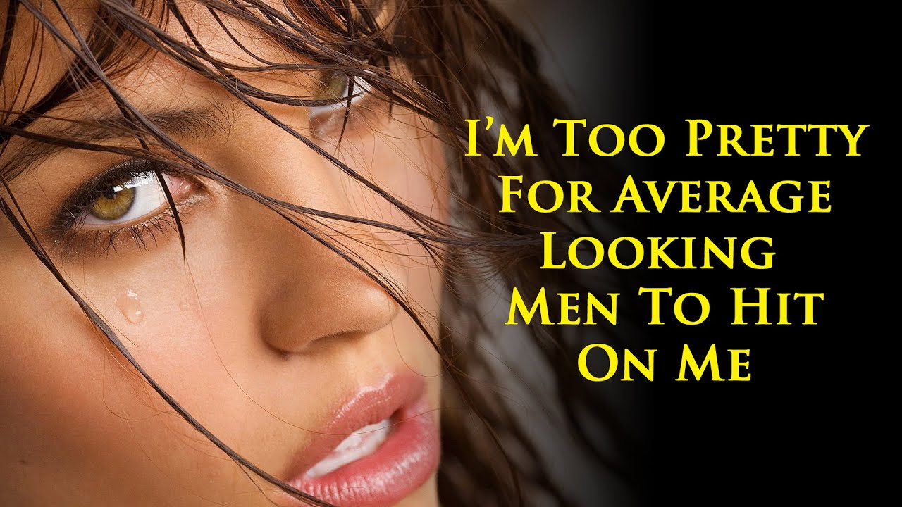"A 35yr old thinks she's a 15 on the hot scale, is finding no ""hot"" men want her anymore"