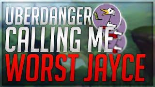 "UberDanger calling me ""the Worst Jayce he"