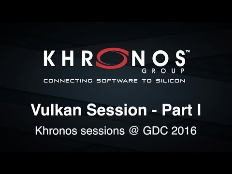 Vulkan Session @ GDC 2016 Part I