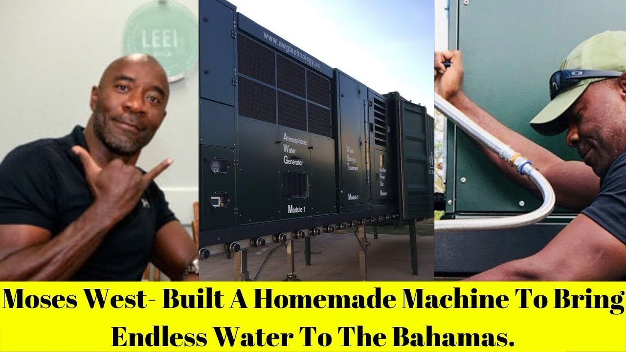 Moses West- Water Machine Bring Endless Water To The Bahamas