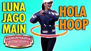 Download Video Widihhhh Luna Maya Jago Banget Main Hola Hoop - Suka Suka Sore Sore (22/1) PART 2 MP3 3GP MP4