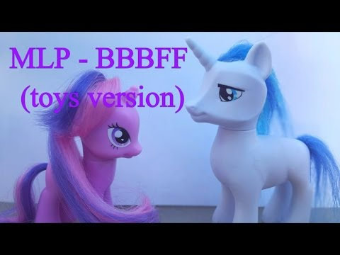 [MLP] BBBFF (toys version)