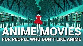Anime Movies for People Who Don't Like Anime