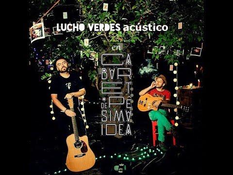 LUCHO VERDES Acústico(completo) - Cabaret de Pésima Idea.