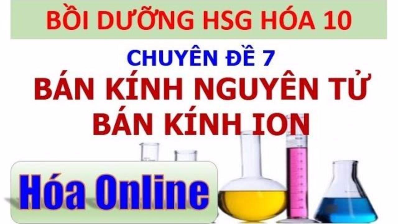 Chuyên đề 7 – Bán kính nguyên tử, Bán kính ion – Bồi dưỡng HSG hóa 10