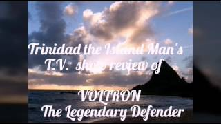 VOLTRON The Legendary Defender – Trinidad the Island Man's T.V. Show Review