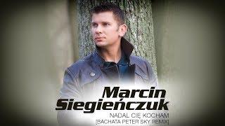 Marcin Siegieńczuk - Nadal Cię kocham [Bachata Peter Sky Remix]