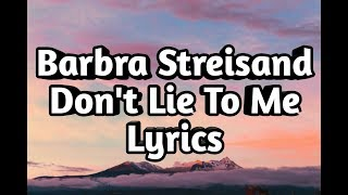 Barbra Streisand - Don't Lie To Me (Lyrics)