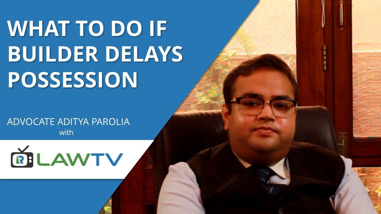 Action against Builder for Possession Delay - Builder Complaints