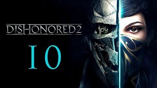 DISHONORED 2 #10 : Ever so slightly lost