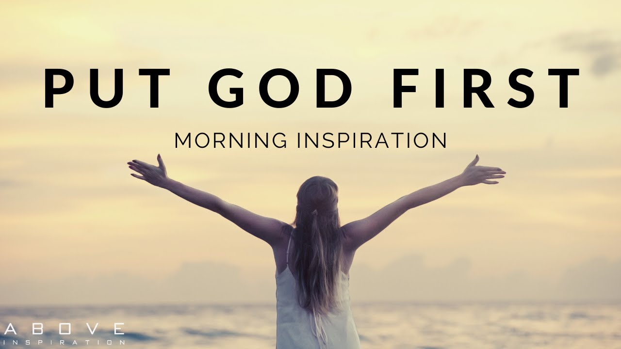 PUT GOD FIRST EVERY MORNING | Listen When You Wake Up! - Morning Motivation to Begin Your Day!