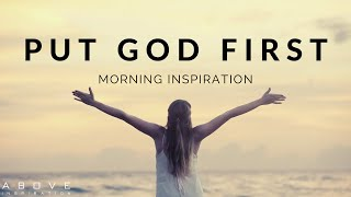 PUT GOD FIRST ËVERY MORNING | Listen When You Wake Up! - Morning Motivation to Begin Your Day!