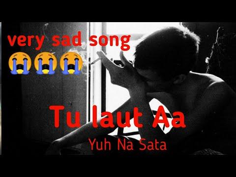 Very Sad 😭 Song  Tu Laut Aa Yun Na Sata  Full Lyrics Heart Broken Video