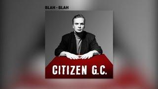 Citizen G.C. - Blah - Blah