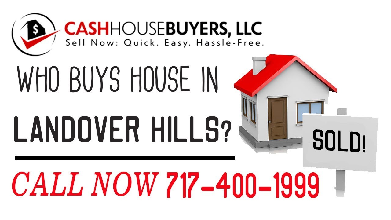 Who Buys Houses Landover Hills MD | Call 7174001999 | We Buy Houses Company Landover Hills MD