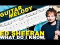 How-to-play - Ed Sheeran - What Do I Know? - Guitar Lesson (MELODY) + TAB