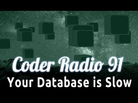Your Database is Slow | Coder Radio 91
