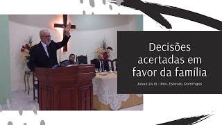 Josué 24.15 - Decisões acertadas em favor da família.