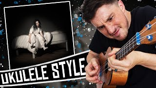 Billie Eilish Ukulele Style ( When We All Fall Asleep, Where Do We Go? )