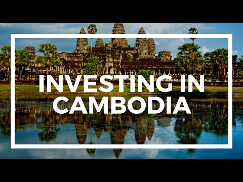 Why I'm investing in Cambodia, the best frontier market in the world
