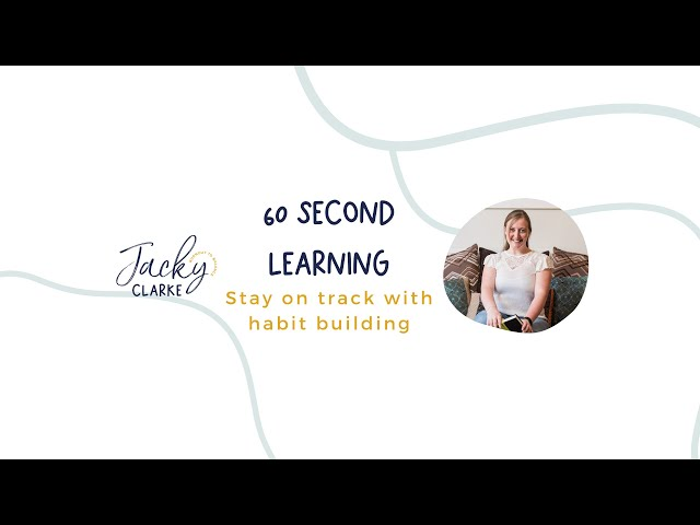 60 Second Learning - How can you stay on track with habit building