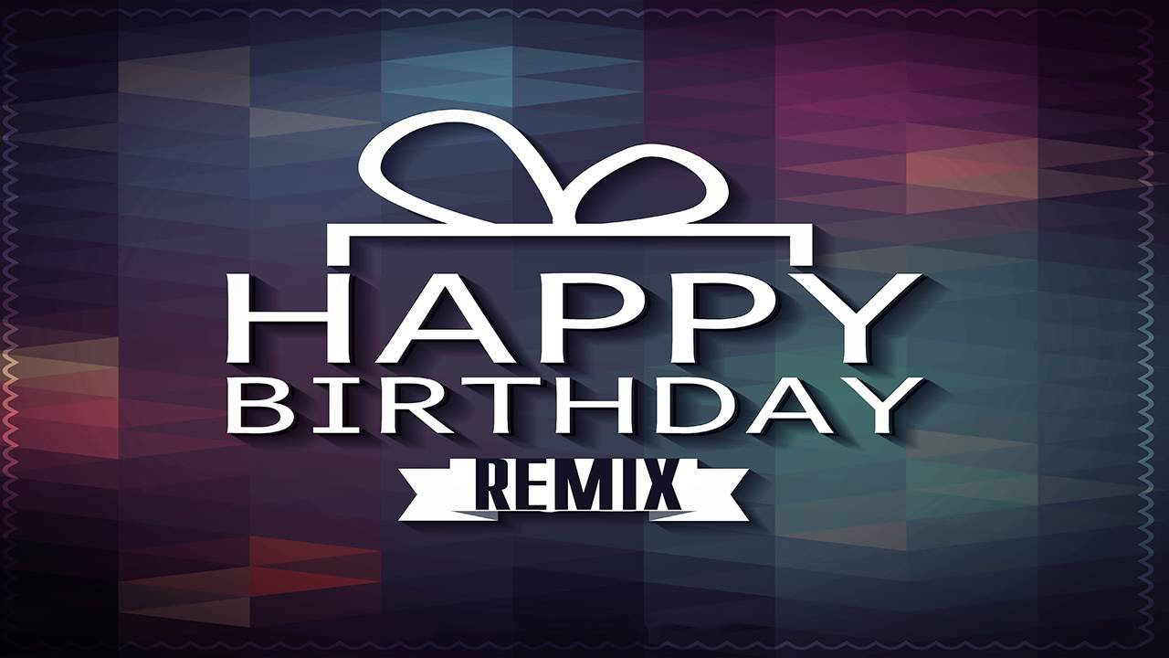 HAPPY BIRTHDAY DEAR REMIX!