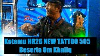 Jumpa Haryanto HR26 New Tattoo 505 dan Om Khaliq