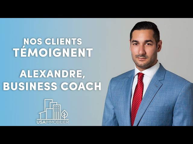 Nos clients témoignent : Alexandre, Business Coach à Miami et Paris