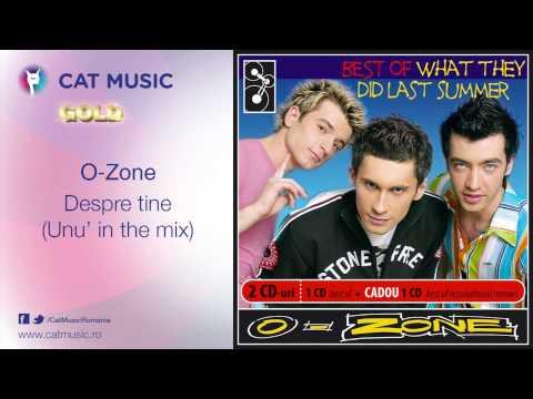 O-Zone - Despre tine (Unu' in the mix) mp3