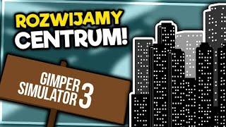 ROZWIJAMY CENTRUM! - GIMPER SIMULATOR 3 #14