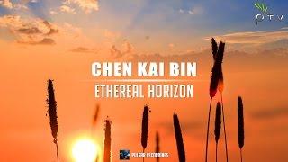 Chen Kai Bin - Ethereal Horizon
