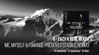 G - Eazy X Bebe Rexha - Me, Myself & I (Manse presents Stasius Remix)