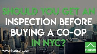 Should You Get an Inspection Before Buying a Co-op in NYC? [2019] | Hauseit®