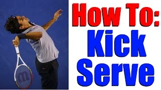 How To Hit A Kick Serve - Tennis Lesson