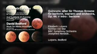 Quincunx, after Sir Thomas Browne for baritone, soprano and orchestra, Op. 44: V Intro : baritone
