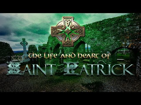 The Real Saint Patrick- His heart and his story