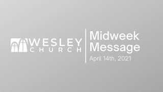 Midweek Message with Pastor Michael | April 14th, 2021