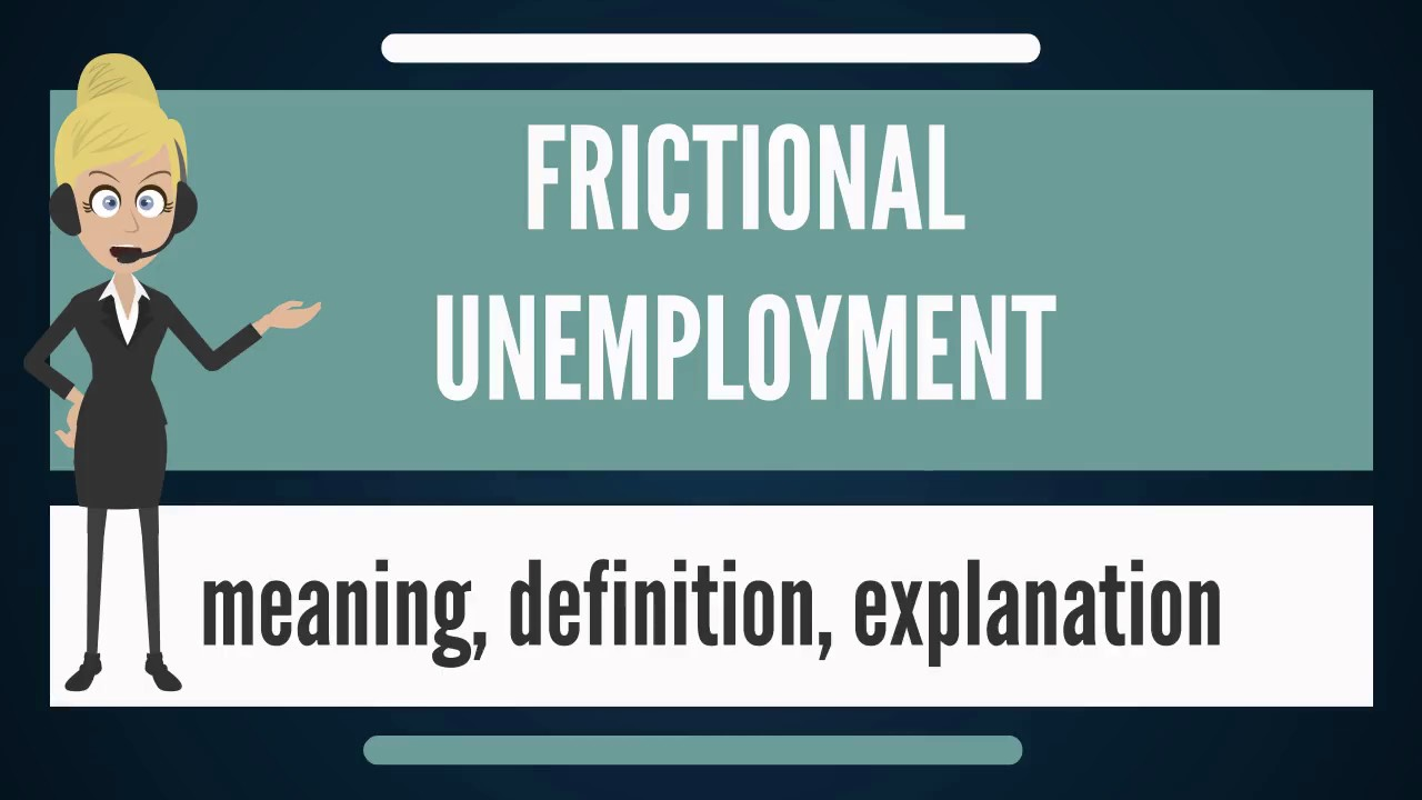 What Is Frictional Unemployment What Does Frictional Unemployment