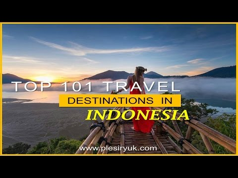 Top 101 Travel Destinations in Indonesia - Watch NOW