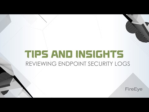 FireEye Tips and Insights Series: Reviewing Endpoint