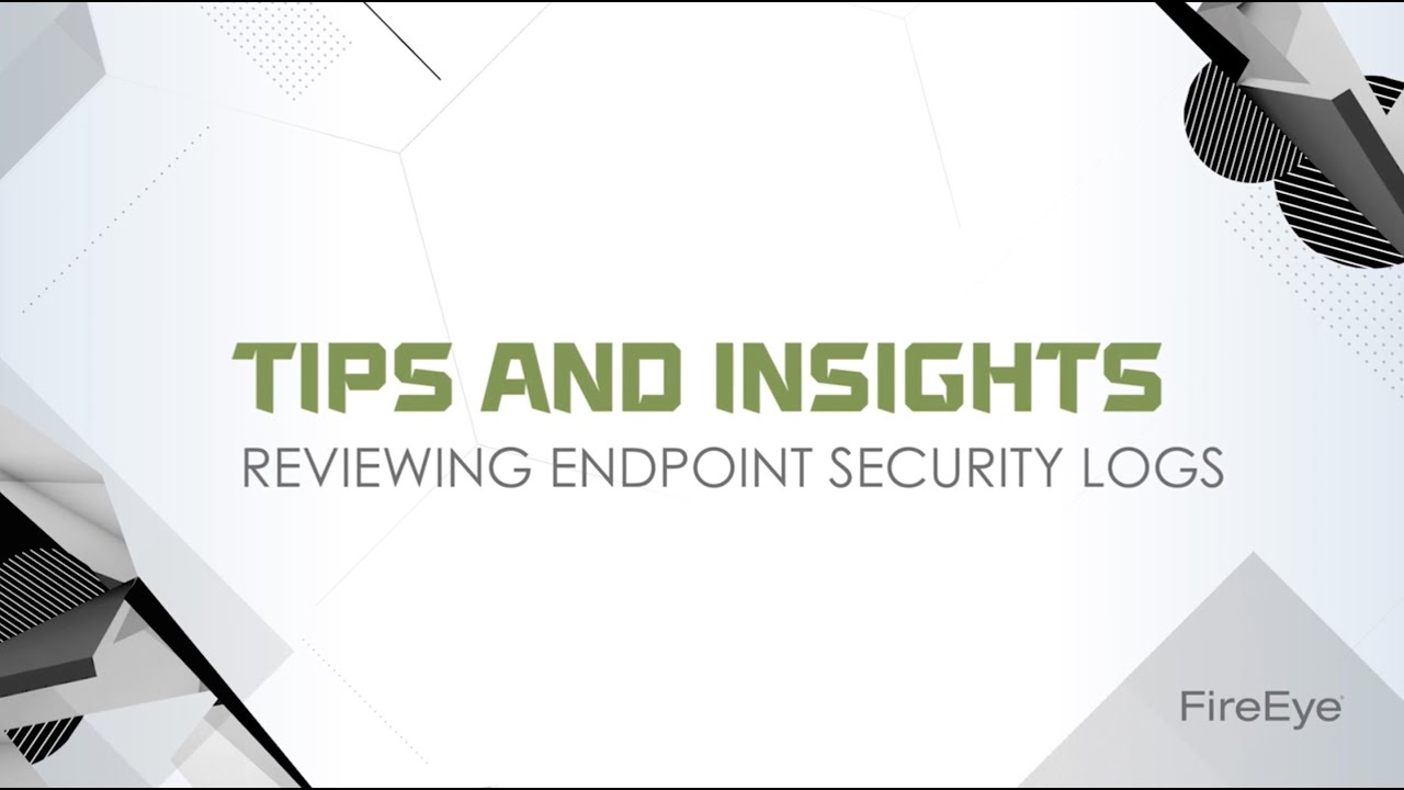 FireEye Tips and Insights Series: Reviewing Endpoint Security Logs
