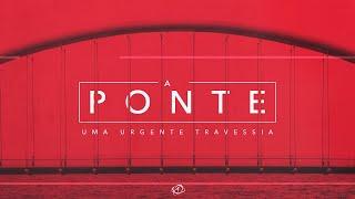 A PONTE. UMA URGENTE TRAVESSIA | Rev. Marcelo Prado