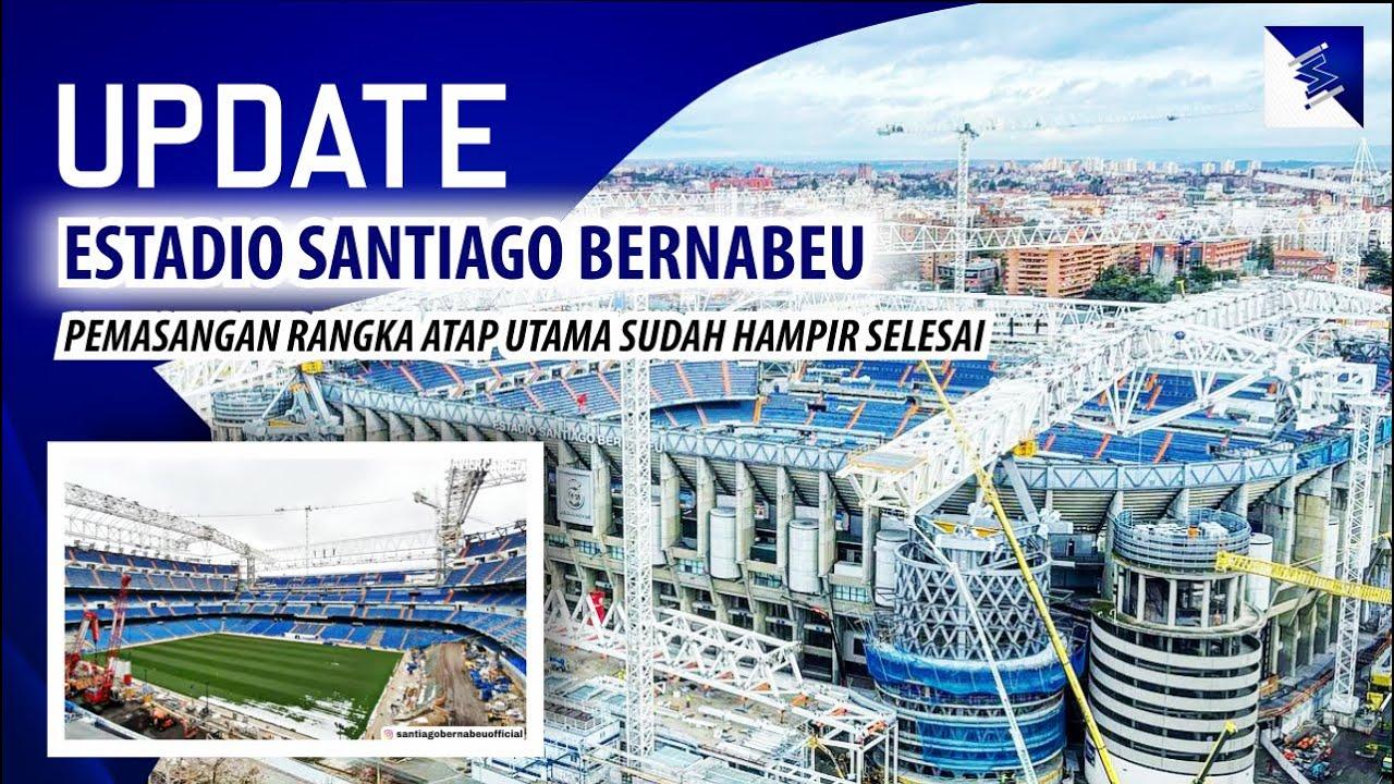 Pemasangan Rangka Atap Utama Sudah Hampir Selesai, Update Renovasi Estadio Santiago Bernabeu