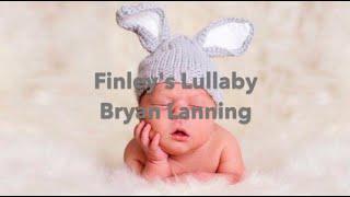 Bryan Lanning - Finley's Lullaby | LyricsByEvy